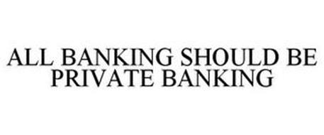 ALL BANKING SHOULD BE PRIVATE BANKING