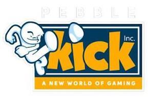 PEBBLE KICK INC. A NEW WORLD OF GAMING
