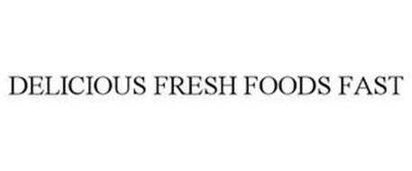 DELICIOUS FRESH FOODS FAST