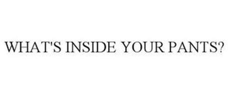 WHAT'S INSIDE YOUR PANTS?