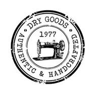 1977 DRY GOODS AUTHENTIC & HANDCRAFTED