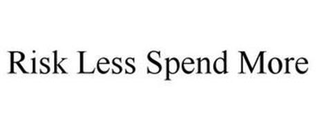 RISK LESS SPEND MORE