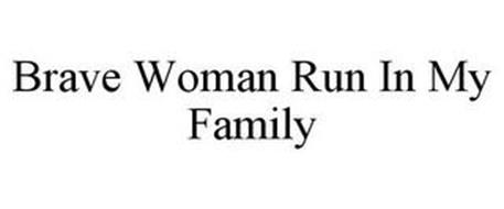 BRAVE WOMEN RUN IN MY FAMILY