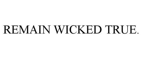 REMAIN WICKED TRUE.