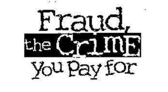 FRAUD THE CRIME YOU PAY FOR