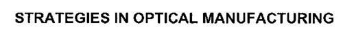 STRATEGIES IN OPTICAL MANUFACTURING