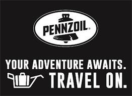 PENNZOIL YOUR ADVENTURE AWAITS. TRAVEL ON.