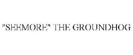 """SEEMORE"" THE GROUNDHOG"