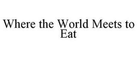 WHERE THE WORLD MEETS TO EAT