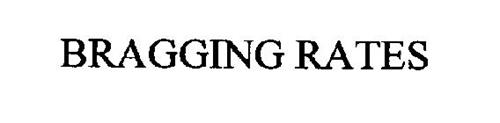 BRAGGING RATES