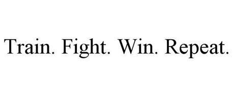 TRAIN. FIGHT. WIN. REPEAT.
