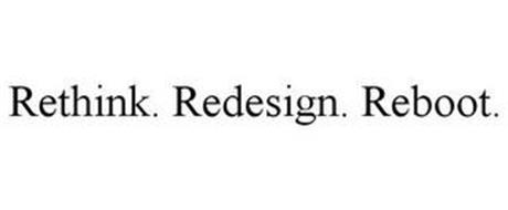 RETHINK. REDESIGN. REBOOT.