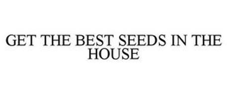 GET THE BEST SEEDS IN THE HOUSE
