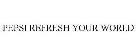 PEPSI REFRESH YOUR WORLD