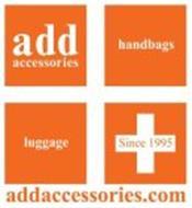 ADD ACCESSORIES HANDBAGS LUGGAGE SINCE 1995 ADDACCESSORIES.COM