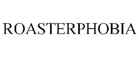 ROASTERPHOBIA