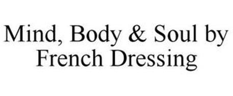 MIND BODY SOUL BY FRENCH DRESSING