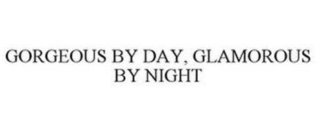 GORGEOUS BY DAY GLAMOROUS BY NIGHT