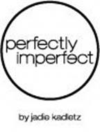 PERFECTLY IMPERFECT BY JADIE KADLETZ