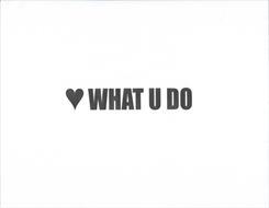 WHAT U DO