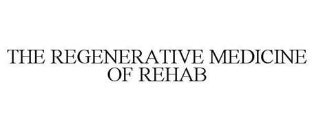 THE REGENERATIVE MEDICINE OF REHAB