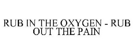 RUB IN THE OXYGEN - RUB OUT THE PAIN