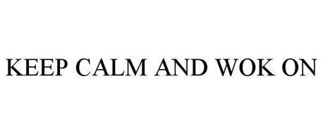 KEEP CALM AND WOK ON