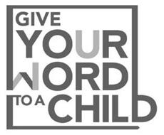 GIVE YOUR WORD TO A CHILD