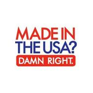 MADE IN THE USA? DAMN RIGHT.