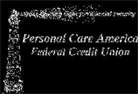 YOUR GUIDING LIGHT TO FINANCIAL SECURITY PERSONAL CARE AMERICA FEDERAL CREDIT UNION