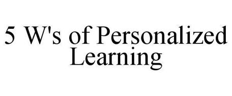 5 W'S OF PERSONALIZED LEARNING