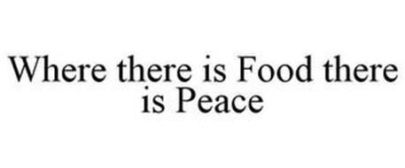 WHERE THERE IS FOOD THERE IS PEACE