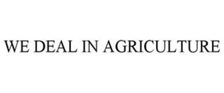 WE DEAL IN AGRICULTURE