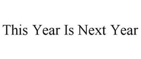 THIS YEAR IS NEXT YEAR