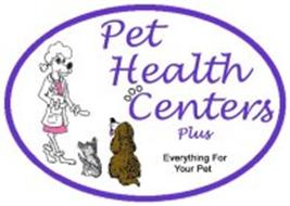 PET HEALTH CENTERS PLUS EVERYTHING FOR YOUR PET