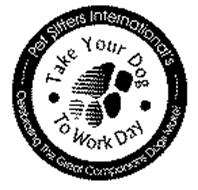 TAKE YOUR DOG TO WORK DAY PET SITTERS INTERNATIONAL'S CELEBRATING THE GREAT COMPANIONS DOGS MAKE!
