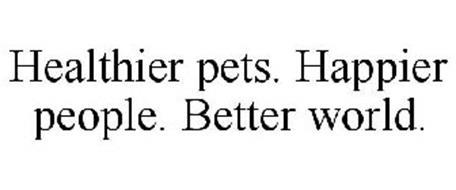 HEALTHIER PETS. HAPPIER PEOPLE. BETTER WORLD.