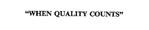 """""""WHEN QUALITY COUNTS"""""""