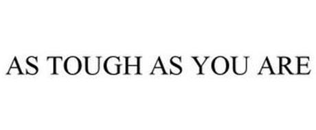 AS TOUGH AS YOU ARE