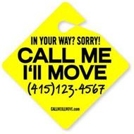 IN YOUR WAY? SORRY! CALL ME I'LL MOVE (415) 123-4567 CALLMEILLMOVE.COM