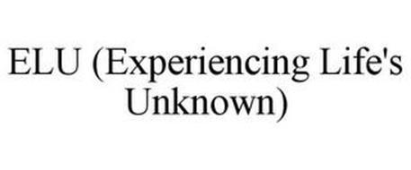ELU (EXPERIENCING LIFE'S UNKNOWN)