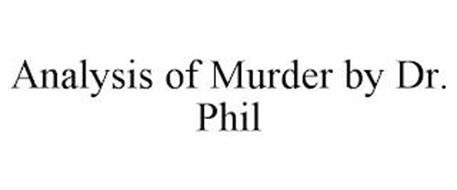 ANALYSIS OF MURDER BY DR. PHIL