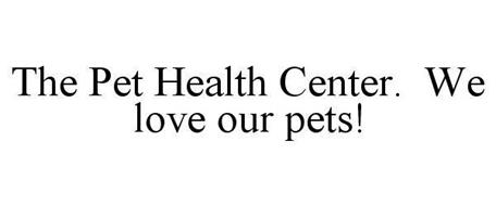 THE PET HEALTH CENTER. WE LOVE OUR PETS!