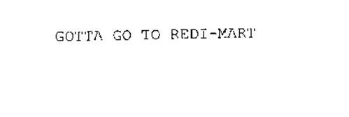 GOTTA GO TO REDI-MART