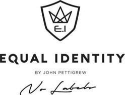 E. I EQUAL IDENTITY BY JOHN PETTIGREW NO LABELS