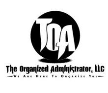 TOA THE ORGANIZED ADMINISTRATOR, LLC - WE ARE HERE TO ORGANIZE YOU -