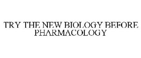 TRY THE NEW BIOLOGY BEFORE PHARMACOLOGY