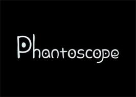 PHANTOSCOPE