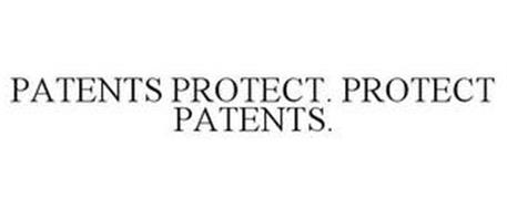 PATENTS PROTECT. PROTECT PATENTS.