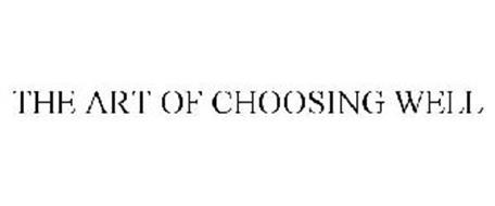 THE ART OF CHOOSING WELL